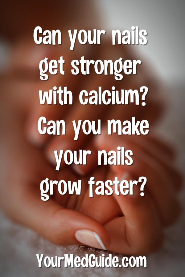 Can your nails get stronger with calcium can you grow your nails faster