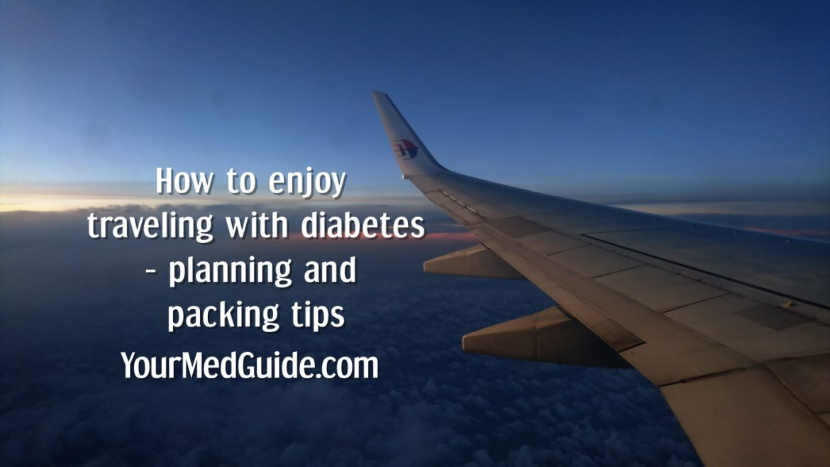 How to enjoy traveling with diabetes - planning and packing tips