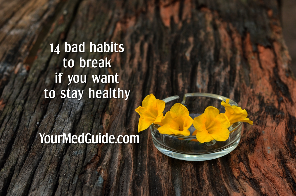 14 bad habits to break if you want to stay healthy
