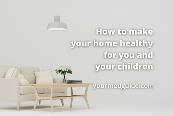 Healthy home: How to make your home healthy for you and your children